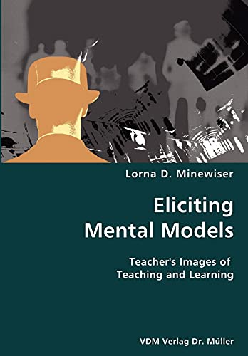 Eliciting Mental Models- Teachers Images of Teaching and Learning: Lorna D. Minewiser