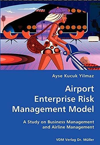 9783836429795: Airport Enterprise Risk Management Model- A Study on Business Management and Airline Management