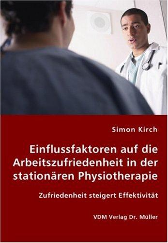 9783836430470: Einflussfaktoren auf die Arbeitszufriedenheit in der stationären Physiotherapie: Zufriedenheit steigert Effektivität