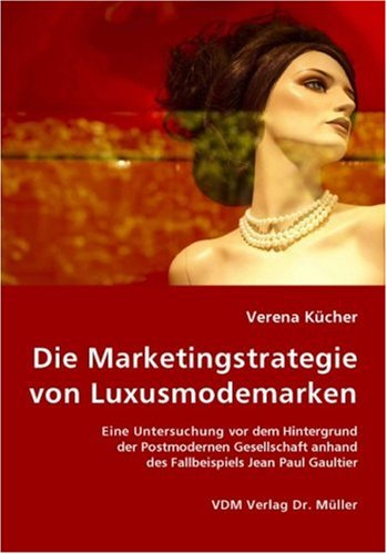 9783836431903: Die Marketingstrategie von Luxusmodemarken: Eine Untersuchung vor dem Hintergrund der Postmodernen Gesellschaft anhand des Fallbeispiels Jean Paul Gaultier
