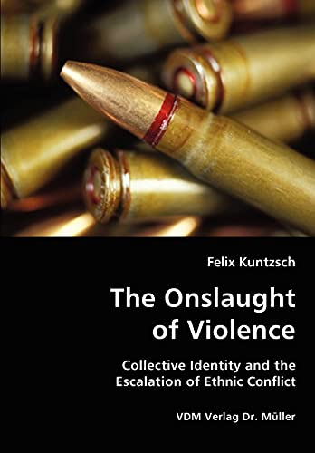 9783836432399: The Onslaught of Violence - Collective Identity and the Escalation of Ethnic Conflict