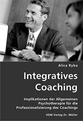 9783836434720: Integratives Coaching: Implikationen der Allgemeinen Psychotherapie für die Professionalisierung des Coachings