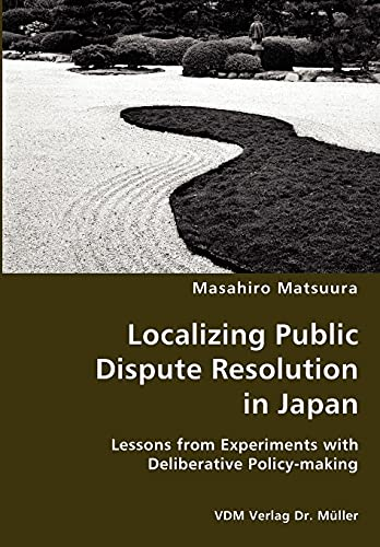Localizing Public Dispute Resolution in Japan: Lessons from Experiments with Deliberative ...