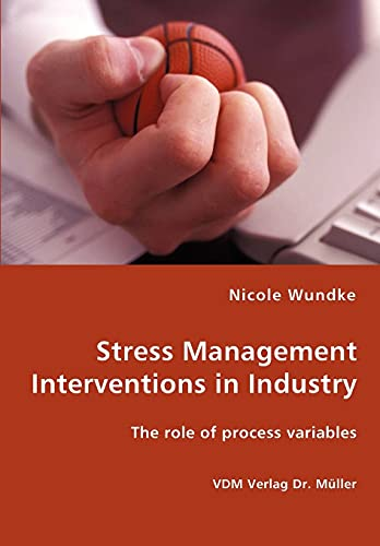 Stress Management Interventions in Industry - The role of process variables: Nicole Wundke