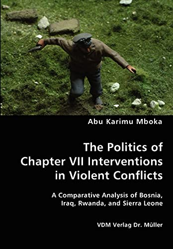 9783836437219: The Politics of Chapter VII Interventions in Violent Conflicts