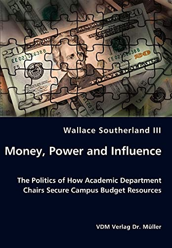 9783836439190: Money, Power and Influence - The Politics of How Academic Department Chairs Secure Campus Budget Resources
