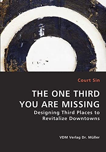THE ONE THIRD YOU ARE MISSING - Designing Third Places to Revitalize Downtowns: Court Sin