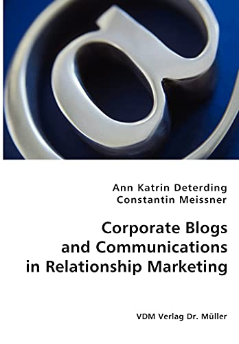 Corporate Blogs and Communications in Relationship Management: Deterding, Ann Katrin,