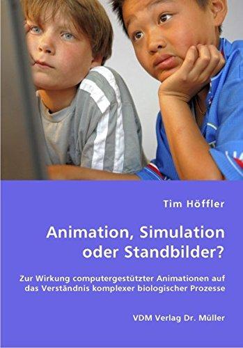 9783836445115: Animation, Simulation oder Standbilder?: Zur Wirkung computergestützter Animationen auf das Verständnis komplexer biologischer Prozesse