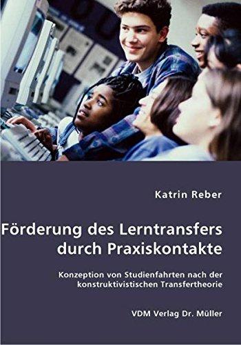 9783836447362: Förderung des Lerntransfers durch Praxiskontakte: Konzeption von Studienfahrten nach der konstruktivistischen Transfertheorie