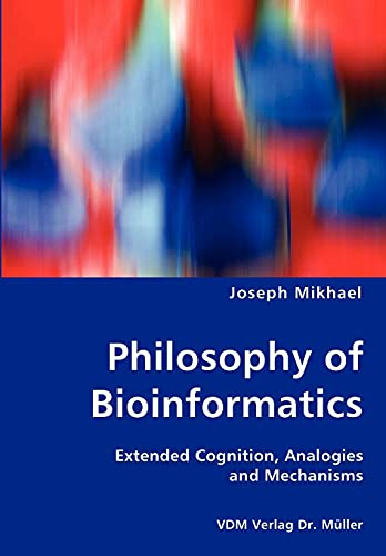 Philosophy of Bioinformatics - Extended Cognition, Analogies and Mechanisms: Joseph Mikhael