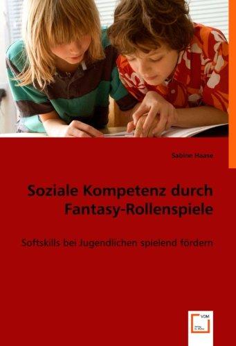 9783836454360: Soziale Kompetenz durch Fantasy-Rollenspiele: Softskills bei Jugendlichen spielend fördern (German Edition)