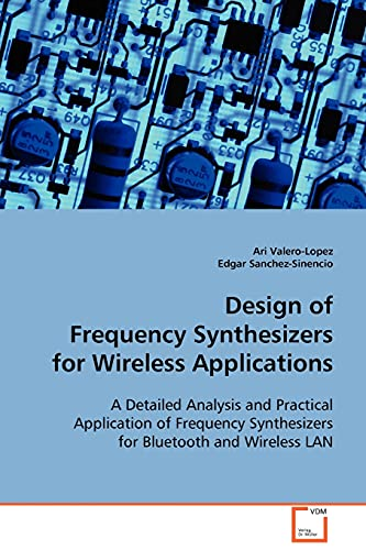Design of Frequency Synthesizers for Wireless Applications: A Detailed Analysis and Practical ...