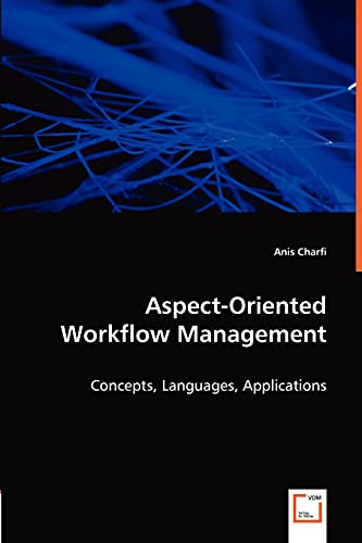 Aspect-Oriented Workflow Management: Concepts, Languages, Applications: Anis Charfi
