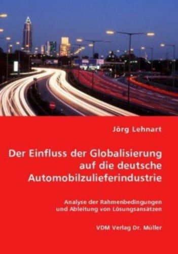 9783836456623: Der Einfluss der Globalisierung auf die deutsche Automobilzulieferindustrie: Analyse der Rahmenbedingungen und Ableitung von Lösungsansätzen