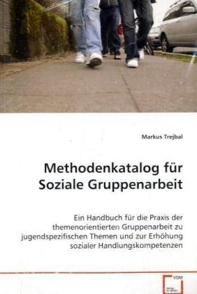 9783836458832: Methodenkatalog für Soziale Gruppenarbeit: Ein Handbuch für die Praxis der themenorientierten Gruppenarbeit zu jugendspezifischen Themen und zur Erhöhung sozialer Handlungskometenzen