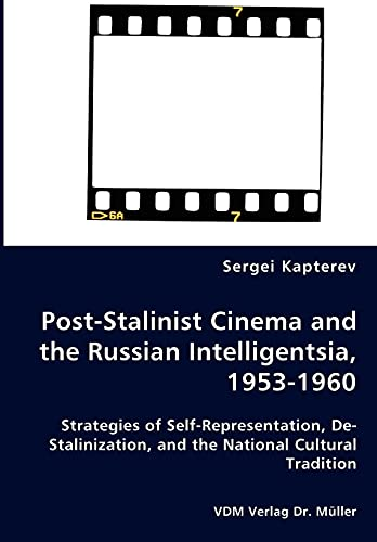 Post-Stalinist Cinema and the Russian Intelligentsia, 1953-1960 - Strategies of Self-Representation...