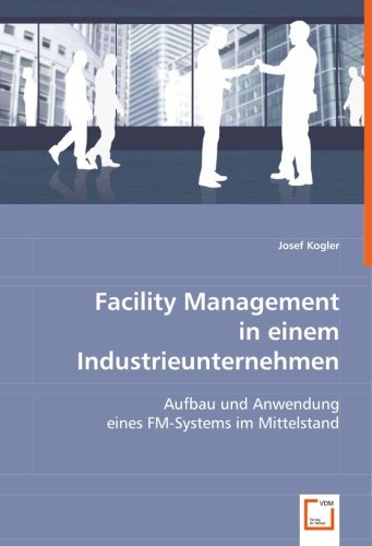 9783836458979: Facility Management in einem Industrieunternehmen: Aufbau und Anwendung eines FM-Systems im Mittelstand (German Edition)