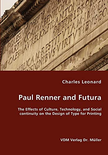 9783836459549: Paul Renner and Futura - The Effects of Culture, Technology, and Social continuity on the Design of Type for Printing