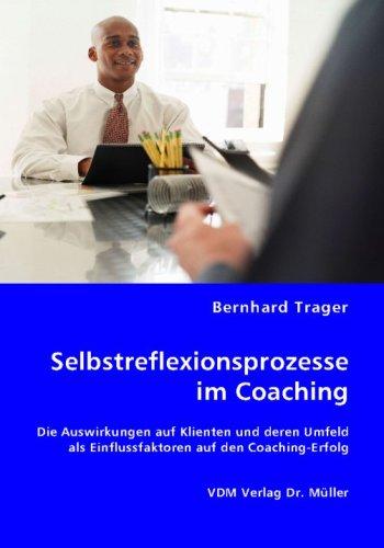 9783836459877: Selbstreflexionsprozesse im Coaching: Die Auswirkungen auf Klienten und deren Umfeld als Einflussfaktoren auf den Coaching-Erfolg