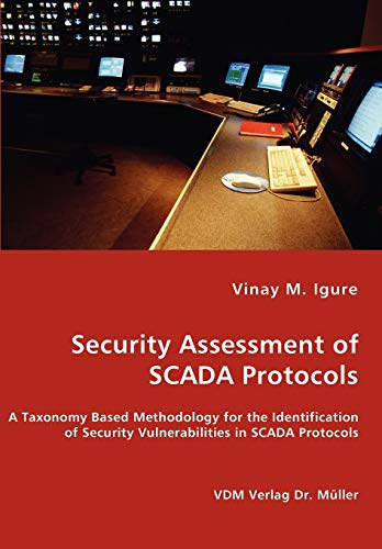 9783836459907: Security Assessment of SCADA Protocols - A Taxonomy Based Methodology for the Identification of Security Vulnerabilities in SCADA Protocols