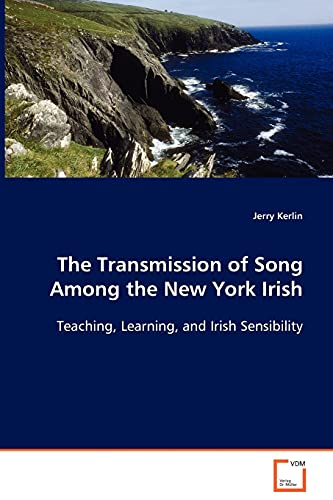 9783836460378: The Transmission of Song Among the New York Irish: Teaching, Learning, and Irish Sensibility