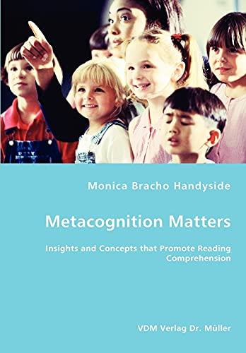 Metacognition Matters: Insights and Concepts that Promote Reading Comprehension: Monica Bracho ...