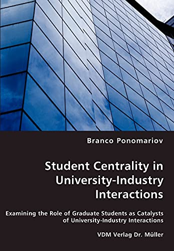 9783836461023: Student Centrality in University-Industry Interactions - Examining the Role of Graduate Students as Catalysts of University-Industry Interactions