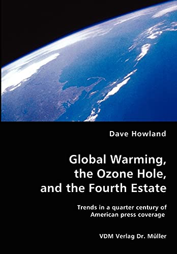 9783836461818: Global Warming, the Ozone Hole, and the Fourth Estate