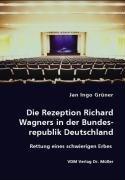 9783836462273: Die Rezeption Richard Wagners in der Bundesrepublik Deutschland: Rettung eines schwierigen Erbes