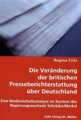 9783836462563: Die Veränderung der britischen Presseberichterstattung über Deutschland: Eine Medieninhaltsanalyse im Kontext des Regierungswechsels Schröder/Merkel