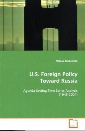 U.S. Foreign Policy Toward Russia: Agenda-Setting Time Series Analysis (1945-2004): Natalia Matukhno