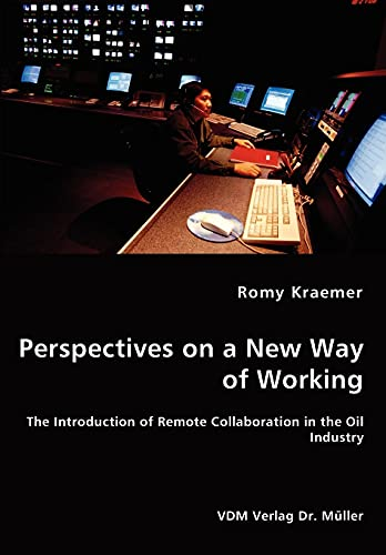 Perspectives on a New Way of Working - The Introduction of Remote Collaboration in the Oil Industry...