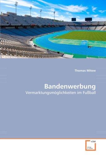 9783836462945: Bandenwerbung: Vermarktungsmöglichkeiten im Fußball