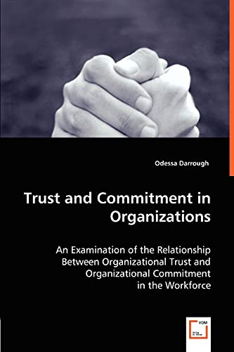 9783836463379: Trust and Commitment in Organizations: An Examination of the Relationship Between Organizational Trust and Organizational Commitment in the Workforce.