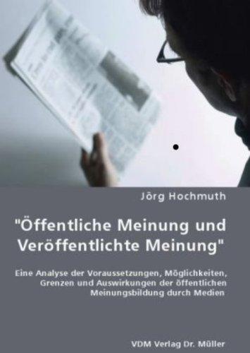 9783836464604: Offentliche Meinung und Veroffentlichte Meinung: Eine Analyse der Voraussetzungen, Moglichkeiten, Grenzen und Auswirkungen der offentlichen Meinungsbildung durch Medien