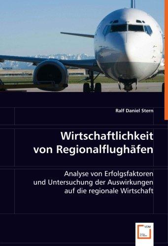 9783836464659: Wirtschaftlichkeit von Regionalflughäfen: Analyse von Erfolgsfaktoren und Untersuchung der Auswirkungen auf die regionale Wirtschaft (German Edition)