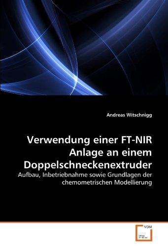 9783836465229: Verwendung einer FT-NIR Anlage an einem Doppelschneckenextruder: Aufbau, Inbetriebnahme sowie Grundlagen der chemometrischen Modellierung