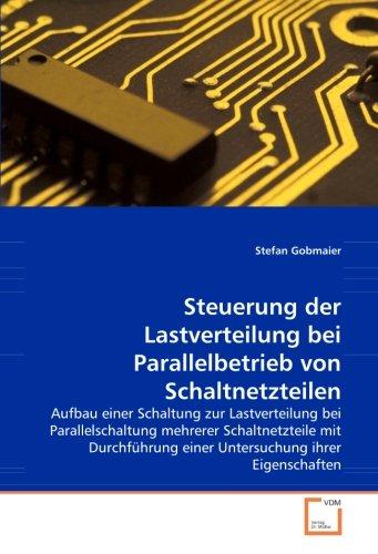 9783836465458: Steuerung der Lastverteilung bei Parallelbetrieb von Schaltnetzteilen: Aufbau einer Schaltung zur Lastverteilung bei Parallelschaltung mehrerer ... einer Untersuchung ihrer Eigenschaften