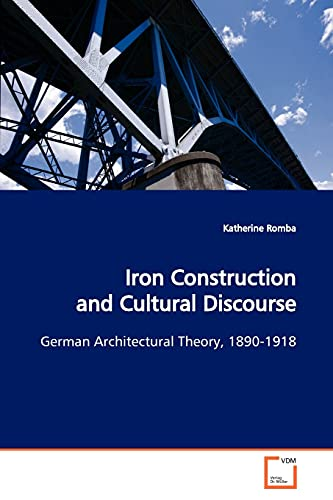 9783836465700: Iron Construction and Cultural Discourse: German Architectural Theory, 1890-1918