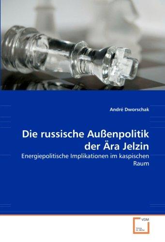 Die russische Außenpolitik der Ära Jelzin: Energiepolitische Implikationen im kaspischen Raum (...
