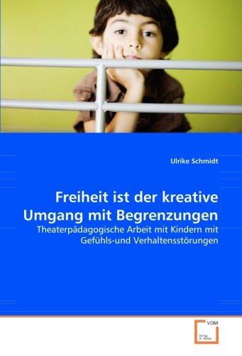 Freiheit ist der kreative Umgang mit Begrenzungen: Theaterpädagogische Arbeit mit Kindern mit ...
