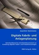 9783836467612: Digitale Fabrik- und Anlagenplanung: Datenbankbasiertes Schnittstellennetzwerk zur Erstellung digitaler Fabrik- und Produktionsanlagen