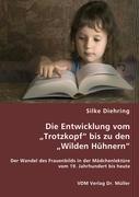 9783836470377: Die Entwicklung vom Trotzkopf bis zu den Wilden Hühnern: Der Wandel des Frauenbilds in der Mädchenlektüre vom 19. Jahrhundert bis heute