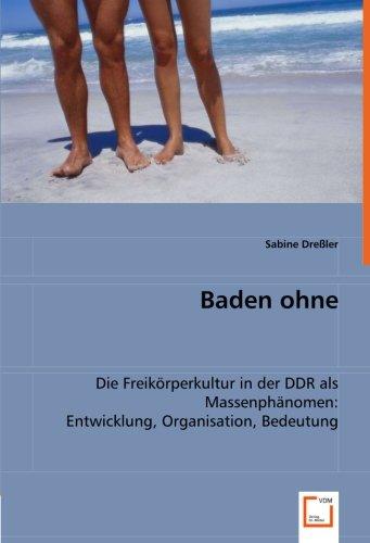9783836470599: Baden ohne: Die Freikörperkultur in der DDR als Massenphänomen:Entwicklung, Organisation, Bedeutung (German Edition)