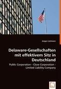 9783836470759: Delaware-Gesellschaften mit effektivem Sitz in Deutschland: Public Corporation - Close Corporation - Limited Liability Company