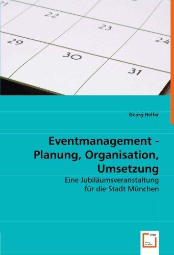 9783836471169: Eventmanagement - Planung, Organisation, Umsetzung: Eine Jubiläumsveranstaltung für die Stadt München (German Edition)