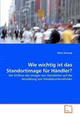 9783836471923: Wie wichtig ist das Standortimage für Händler?: Der Einfluss des Images von Standorten auf die Ansiedlung von Handelsunternehmen