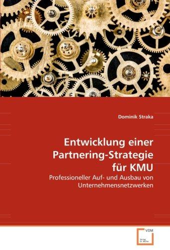 9783836471992: Entwicklung einer Partnering-Strategie für KMU: Professioneller Auf- und Ausbau von Unternehmensnetzwerken