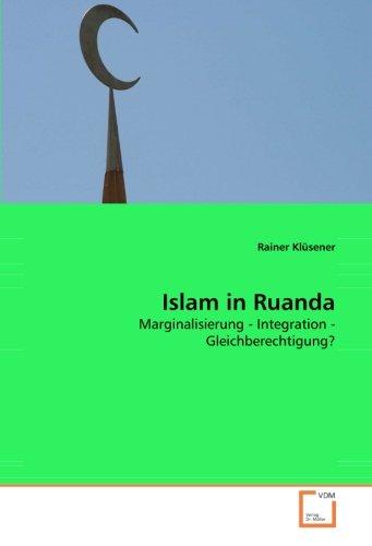 Islam in Ruanda: Marginalisierung - Integration - Gleichberechtigung? (Paperback): Rainer Klüsener